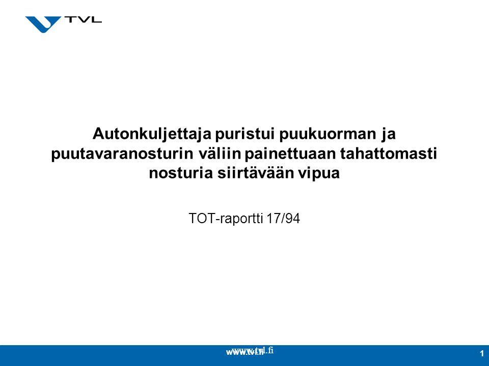 www.tvl.fi 1 Autonkuljettaja puristui puukuorman ja puutavaranosturin väliin painettuaan tahattomasti nosturia siirtävään vipua TOT-raportti 17/94