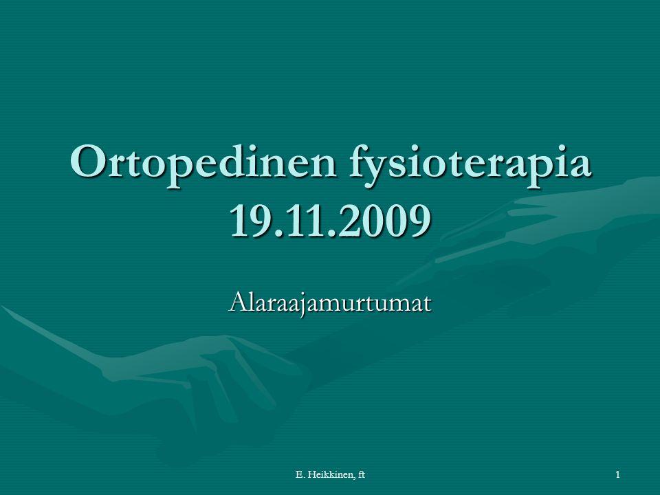 E. Heikkinen, ft1 Ortopedinen fysioterapia 19.11.2009 Alaraajamurtumat