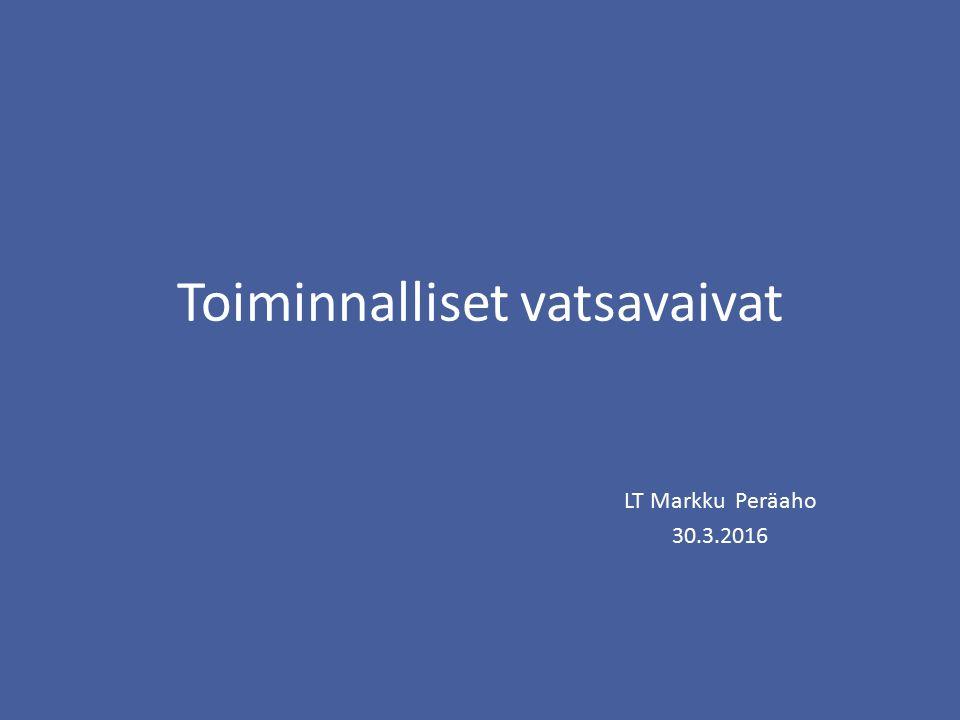 Toiminnalliset vatsavaivat LT Markku Peräaho 30.3.2016