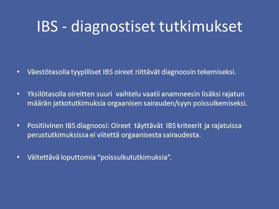 IBS - diagnostiset tutkimukset Väestötasolla tyypilliset IBS oireet riittävät diagnoosin tekemiseksi.