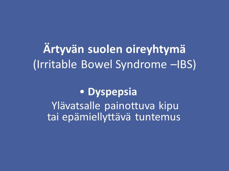 Ärtyvän suolen oireyhtymä (Irritable Bowel Syndrome –IBS) Dyspepsia Ylävatsalle painottuva kipu tai epämiellyttävä tuntemus