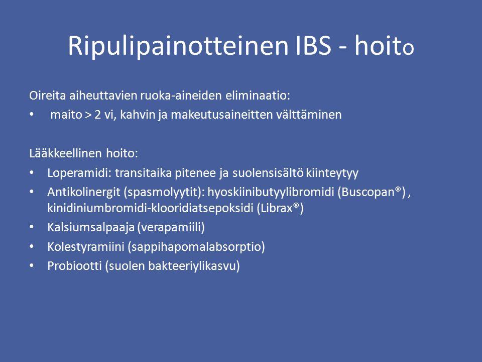 Ripulipainotteinen IBS - hoit o Oireita aiheuttavien ruoka-aineiden eliminaatio: maito > 2 vi, kahvin ja makeutusaineitten välttäminen Lääkkeellinen hoito: Loperamidi: transitaika pitenee ja suolensisältö kiinteytyy Antikolinergit (spasmolyytit): hyoskiinibutyylibromidi (Buscopan®), kinidiniumbromidi-klooridiatsepoksidi (Librax®) Kalsiumsalpaaja (verapamiili) Kolestyramiini (sappihapomalabsorptio) Probiootti (suolen bakteeriylikasvu)