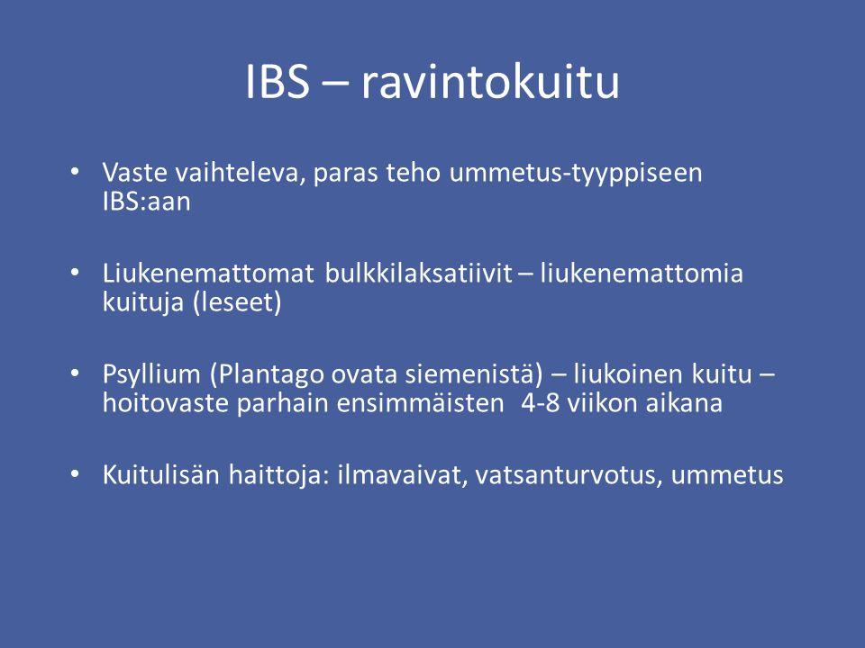 IBS – ravintokuitu Vaste vaihteleva, paras teho ummetus-tyyppiseen IBS:aan Liukenemattomat bulkkilaksatiivit – liukenemattomia kuituja (leseet) Psyllium (Plantago ovata siemenistä) – liukoinen kuitu – hoitovaste parhain ensimmäisten 4-8 viikon aikana Kuitulisän haittoja: ilmavaivat, vatsanturvotus, ummetus