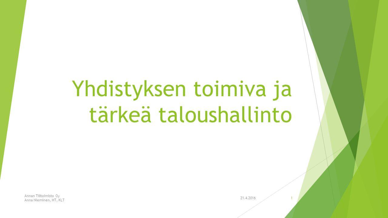 Yhdistyksen toimiva ja tärkeä taloushallinto 21.4.2016 Annan Tilitoimisto Oy Anna Nieminen, HT, KLT 1