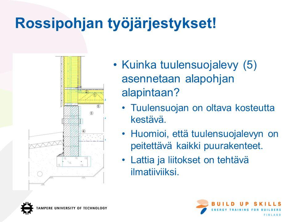 Rossipohjan työjärjestykset. Kuinka tuulensuojalevy (5) asennetaan alapohjan alapintaan.