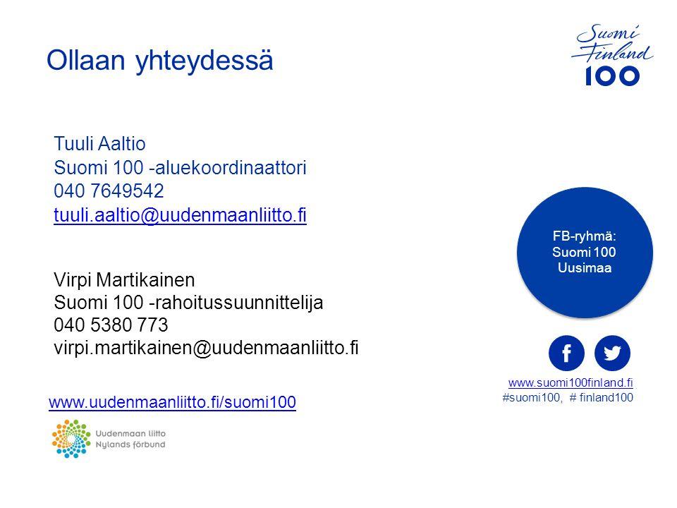Tuuli Aaltio Suomi 100 -aluekoordinaattori 040 7649542 tuuli.aaltio@uudenmaanliitto.fi tuuli.aaltio@uudenmaanliitto.fi Ollaan yhteydessä www.suomi100finland.fi www.suomi100finland.fi #suomi100, # finland100 FB-ryhmä: Suomi 100 Uusimaa Virpi Martikainen Suomi 100 -rahoitussuunnittelija 040 5380 773 virpi.martikainen@uudenmaanliitto.fi www.uudenmaanliitto.fi/suomi100