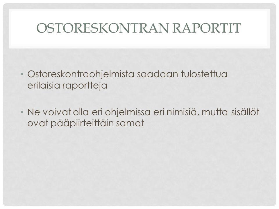 OSTORESKONTRAN RAPORTIT Ostoreskontraohjelmista saadaan tulostettua erilaisia raportteja Ne voivat olla eri ohjelmissa eri nimisiä, mutta sisällöt ovat pääpiirteittäin samat