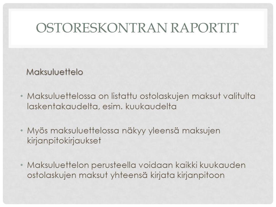 OSTORESKONTRAN RAPORTIT Maksuluettelo Maksuluettelo Maksuluettelossa on listattu ostolaskujen maksut valitulta laskentakaudelta, esim.