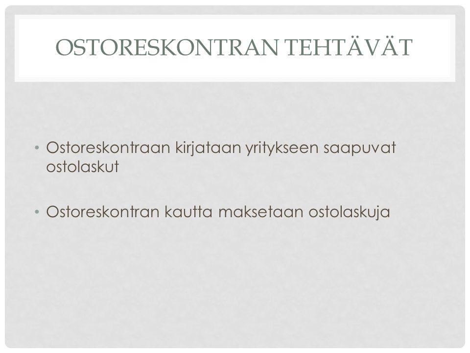 OSTORESKONTRAN TEHTÄVÄT Ostoreskontraan kirjataan yritykseen saapuvat ostolaskut Ostoreskontran kautta maksetaan ostolaskuja