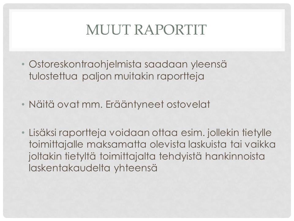 MUUT RAPORTIT Ostoreskontraohjelmista saadaan yleensä tulostettua paljon muitakin raportteja Näitä ovat mm.