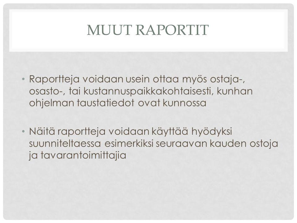 MUUT RAPORTIT Raportteja voidaan usein ottaa myös ostaja-, osasto-, tai kustannuspaikkakohtaisesti, kunhan ohjelman taustatiedot ovat kunnossa Näitä raportteja voidaan käyttää hyödyksi suunniteltaessa esimerkiksi seuraavan kauden ostoja ja tavarantoimittajia