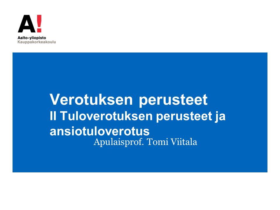 Verotuksen perusteet II Tuloverotuksen perusteet ja ansiotuloverotus Apulaisprof. Tomi Viitala