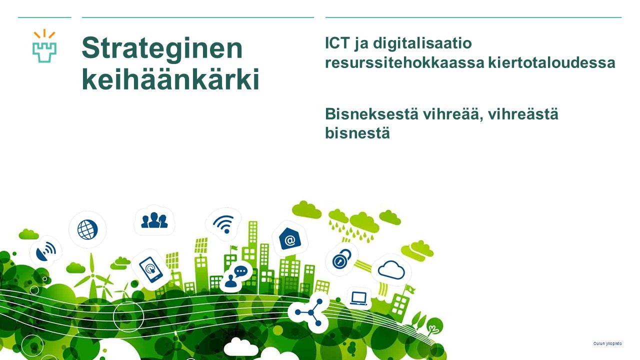 Oulun yliopisto Strateginen keihäänkärki ICT ja digitalisaatio resurssitehokkaassa kiertotaloudessa Bisneksestä vihreää, vihreästä bisnestä 19