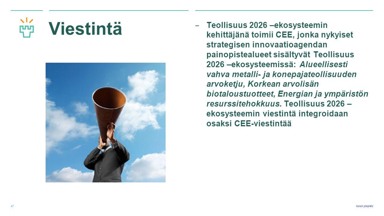 Oulun yliopisto Viestintä ‒ Teollisuus 2026 –ekosysteemin kehittäjänä toimii CEE, jonka nykyiset strategisen innovaatioagendan painopistealueet sisältyvät Teollisuus 2026 –ekosysteemissä: Alueellisesti vahva metalli- ja konepajateollisuuden arvoketju, Korkean arvolisän biotaloustuotteet, Energian ja ympäristön resurssitehokkuus.