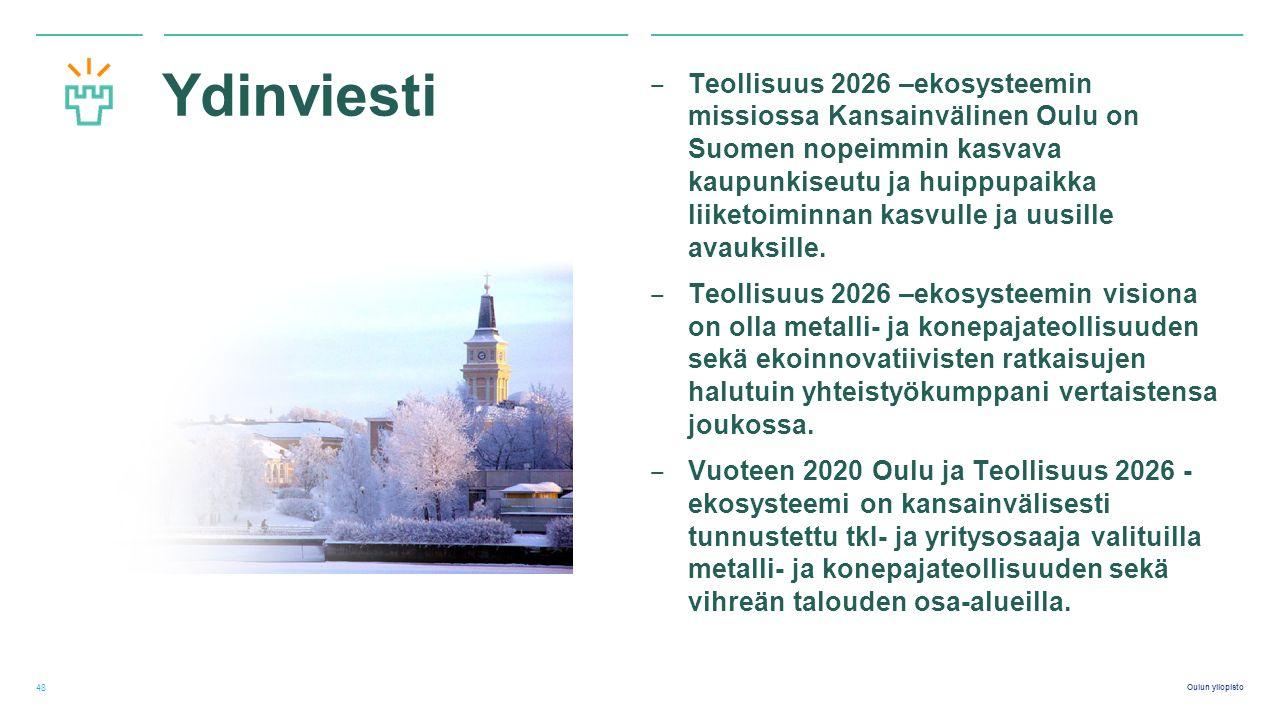 Oulun yliopisto Ydinviesti ‒ Teollisuus 2026 –ekosysteemin missiossa Kansainvälinen Oulu on Suomen nopeimmin kasvava kaupunkiseutu ja huippupaikka liiketoiminnan kasvulle ja uusille avauksille.