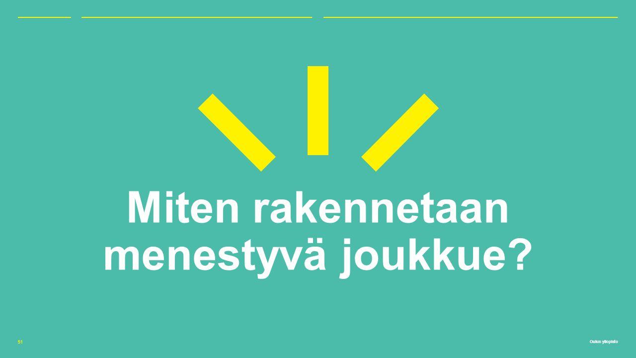 Oulun yliopisto Miten rakennetaan menestyvä joukkue 51