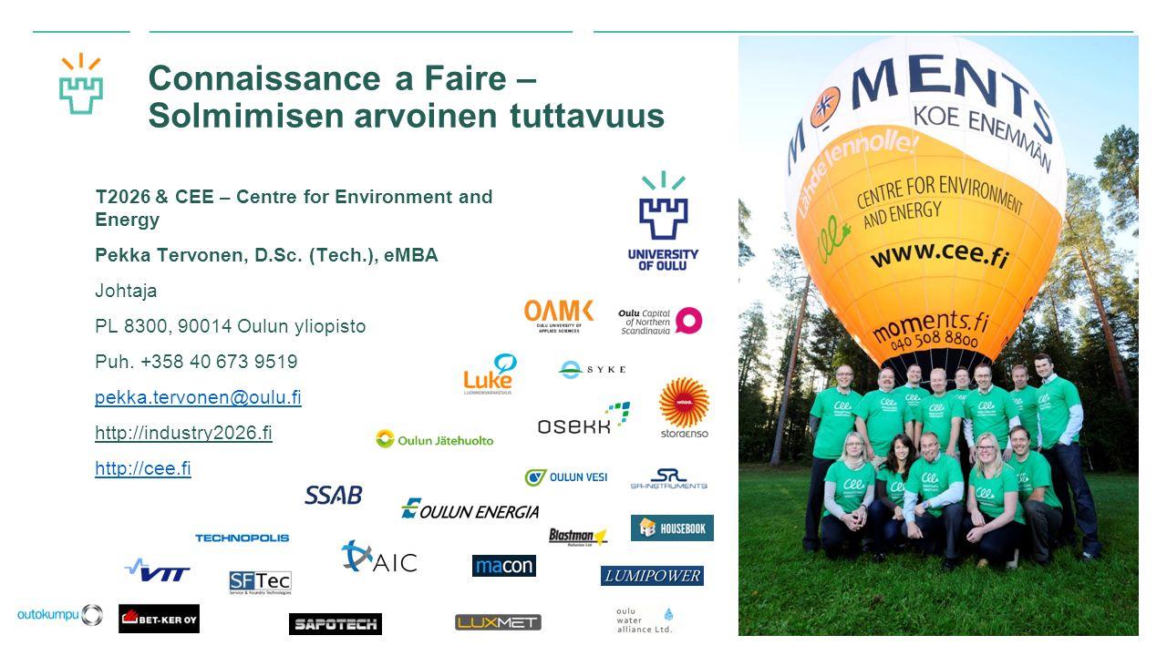 Oulun yliopisto Connaissance a Faire – Solmimisen arvoinen tuttavuus T2026 & CEE – Centre for Environment and Energy Pekka Tervonen, D.Sc.