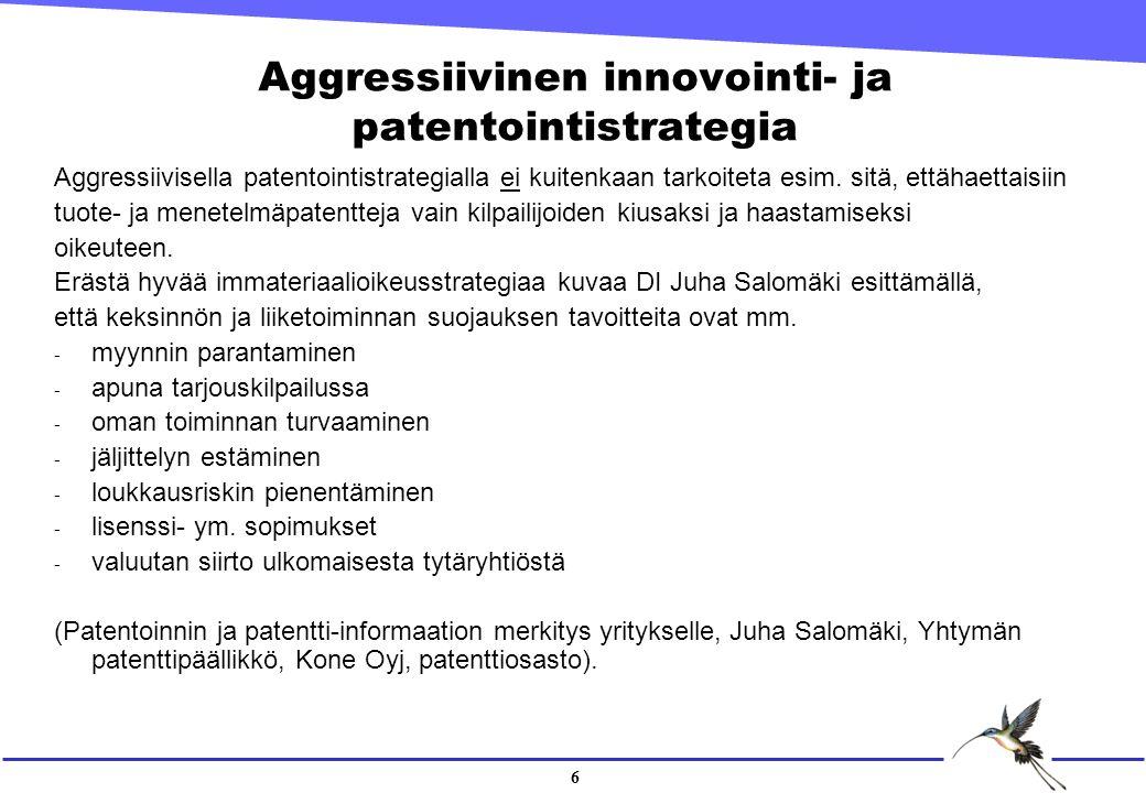 6 Aggressiivinen innovointi- ja patentointistrategia Aggressiivisella patentointistrategialla ei kuitenkaan tarkoiteta esim.