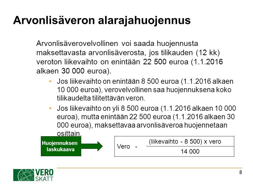 Arvonlisäveron alarajahuojennus Arvonlisäverovelvollinen voi saada huojennusta maksettavasta arvonlisäverosta, jos tilikauden (12 kk) veroton liikevaihto on enintään 22 500 euroa (1.1.2016 alkaen 30 000 euroa).