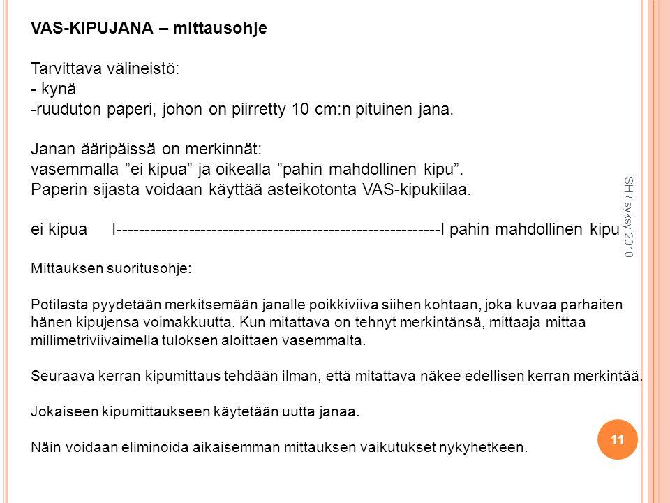 SH / syksy 2010 11 VAS-KIPUJANA – mittausohje Tarvittava välineistö: - kynä -ruuduton paperi, johon on piirretty 10 cm:n pituinen jana.