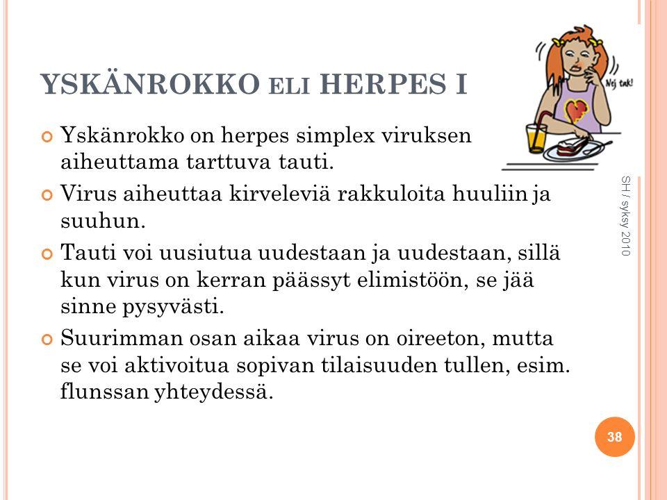 YSKÄNROKKO ELI HERPES I Yskänrokko on herpes simplex viruksen aiheuttama tarttuva tauti.