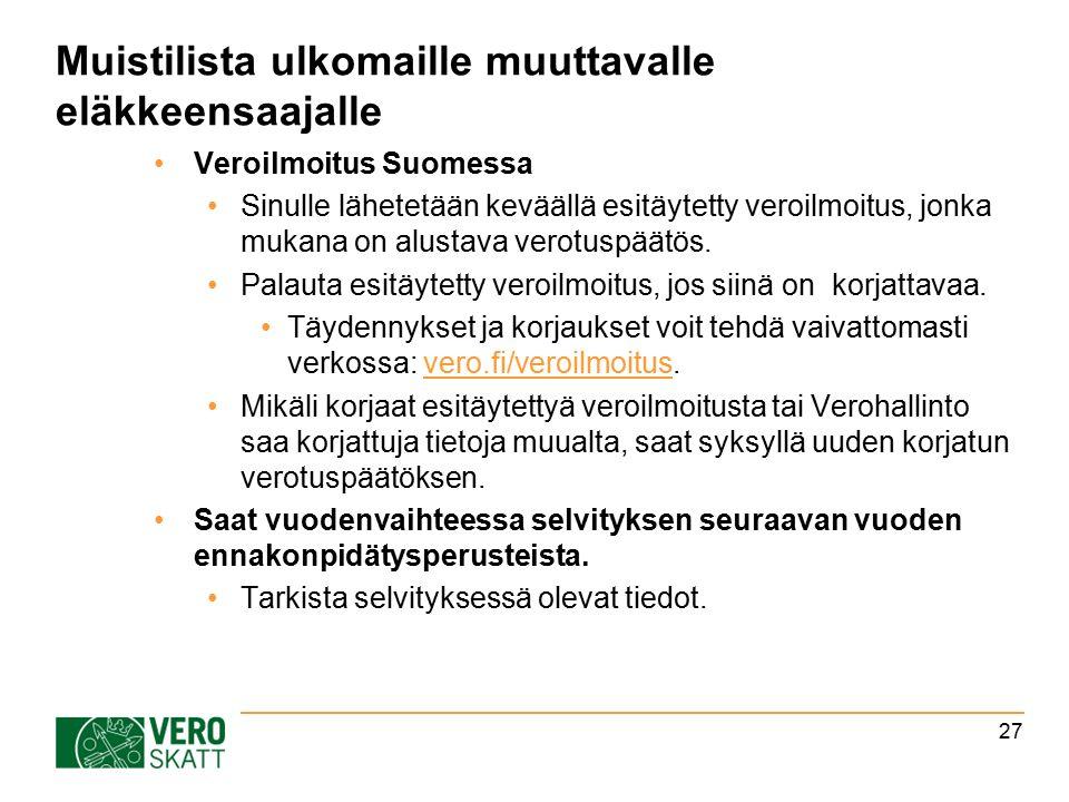 Muistilista ulkomaille muuttavalle eläkkeensaajalle Veroilmoitus Suomessa Sinulle lähetetään keväällä esitäytetty veroilmoitus, jonka mukana on alustava verotuspäätös.