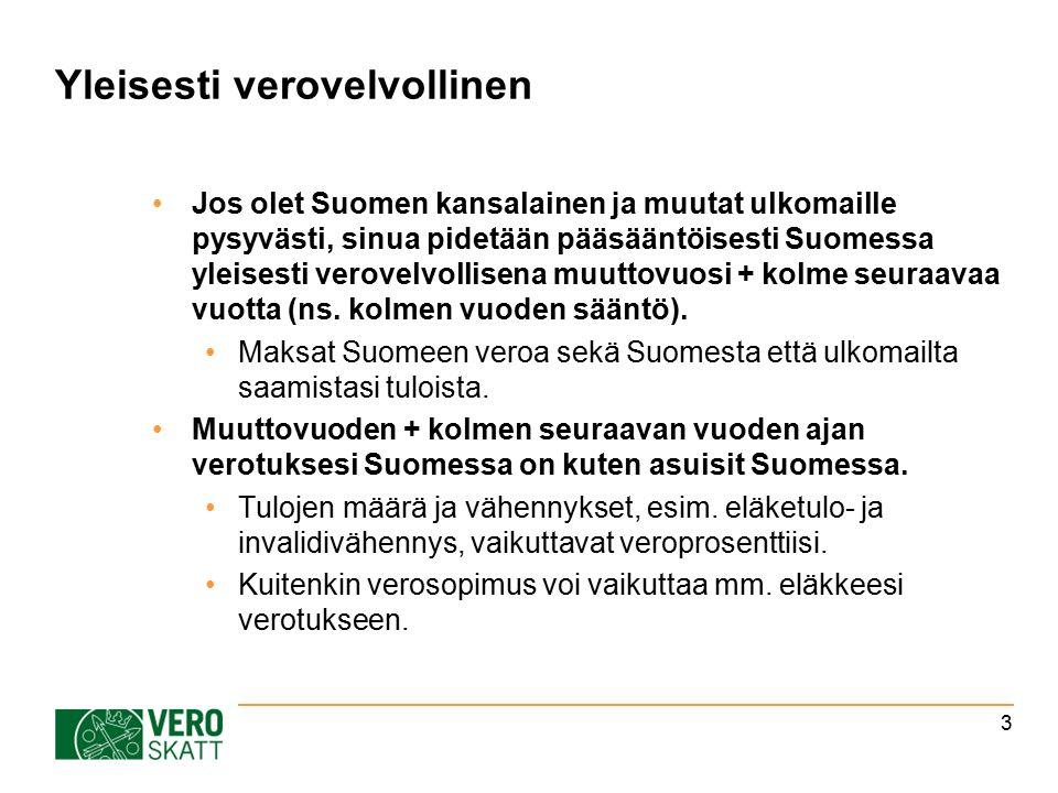 Yleisesti verovelvollinen Jos olet Suomen kansalainen ja muutat ulkomaille pysyvästi, sinua pidetään pääsääntöisesti Suomessa yleisesti verovelvollisena muuttovuosi + kolme seuraavaa vuotta (ns.