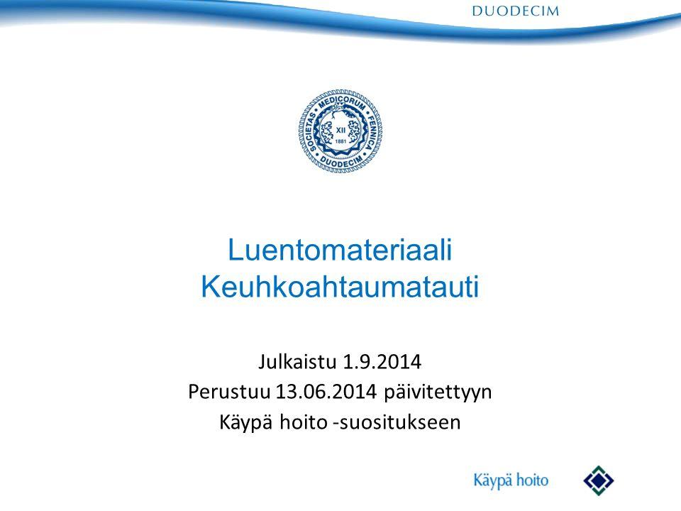 Luentomateriaali Keuhkoahtaumatauti Julkaistu 1.9.2014 Perustuu 13.06.2014 päivitettyyn Käypä hoito -suositukseen