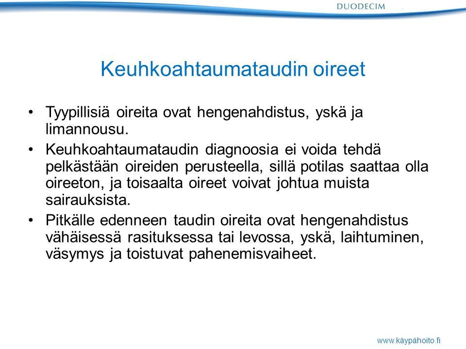 www.käypähoito.fi Keuhkoahtaumataudin oireet Tyypillisiä oireita ovat hengenahdistus, yskä ja limannousu.