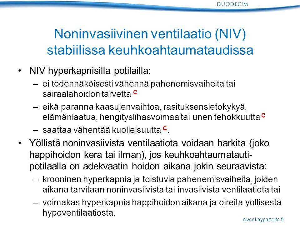 www.käypähoito.fi Noninvasiivinen ventilaatio (NIV) stabiilissa keuhkoahtaumataudissa NIV hyperkapnisilla potilailla: –ei todennäköisesti vähennä pahenemisvaiheita tai sairaalahoidon tarvetta C –eikä paranna kaasujenvaihtoa, rasituksensietokykyä, elämänlaatua, hengityslihasvoimaa tai unen tehokkuutta C –saattaa vähentää kuolleisuutta C.