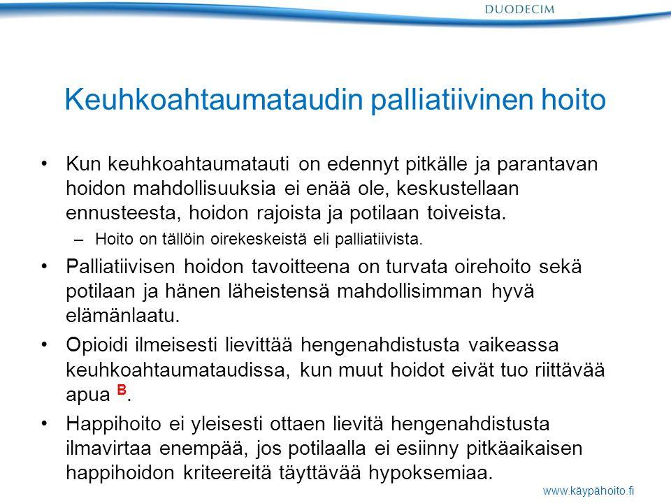www.käypähoito.fi Keuhkoahtaumataudin palliatiivinen hoito Kun keuhkoahtaumatauti on edennyt pitkälle ja parantavan hoidon mahdollisuuksia ei enää ole, keskustellaan ennusteesta, hoidon rajoista ja potilaan toiveista.