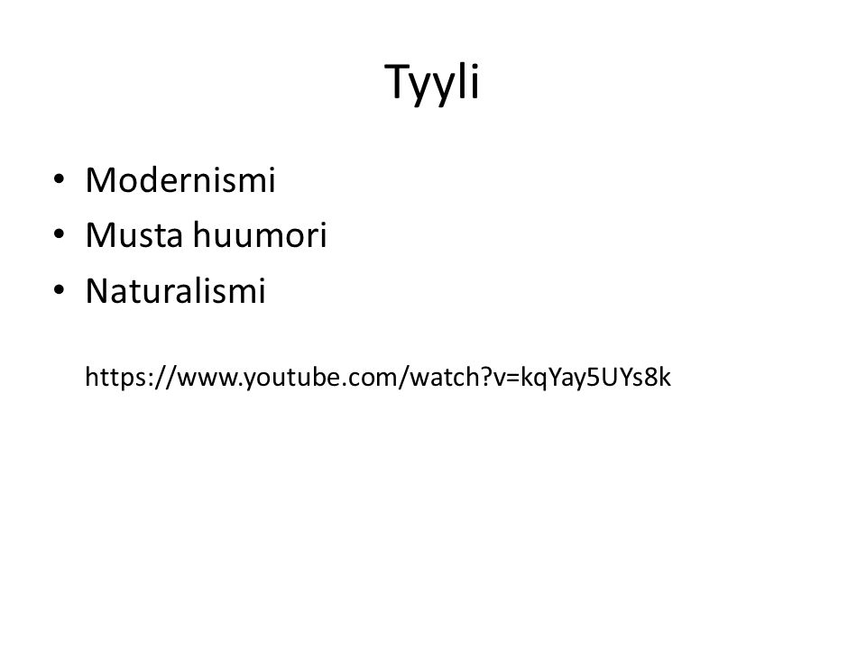 Tyyli Modernismi Musta huumori Naturalismi https://www.youtube.com/watch v=kqYay5UYs8k