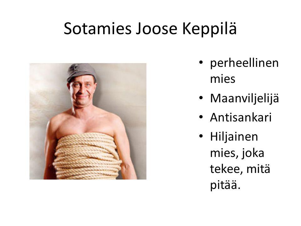 Sotamies Joose Keppilä perheellinen mies Maanviljelijä Antisankari Hiljainen mies, joka tekee, mitä pitää.