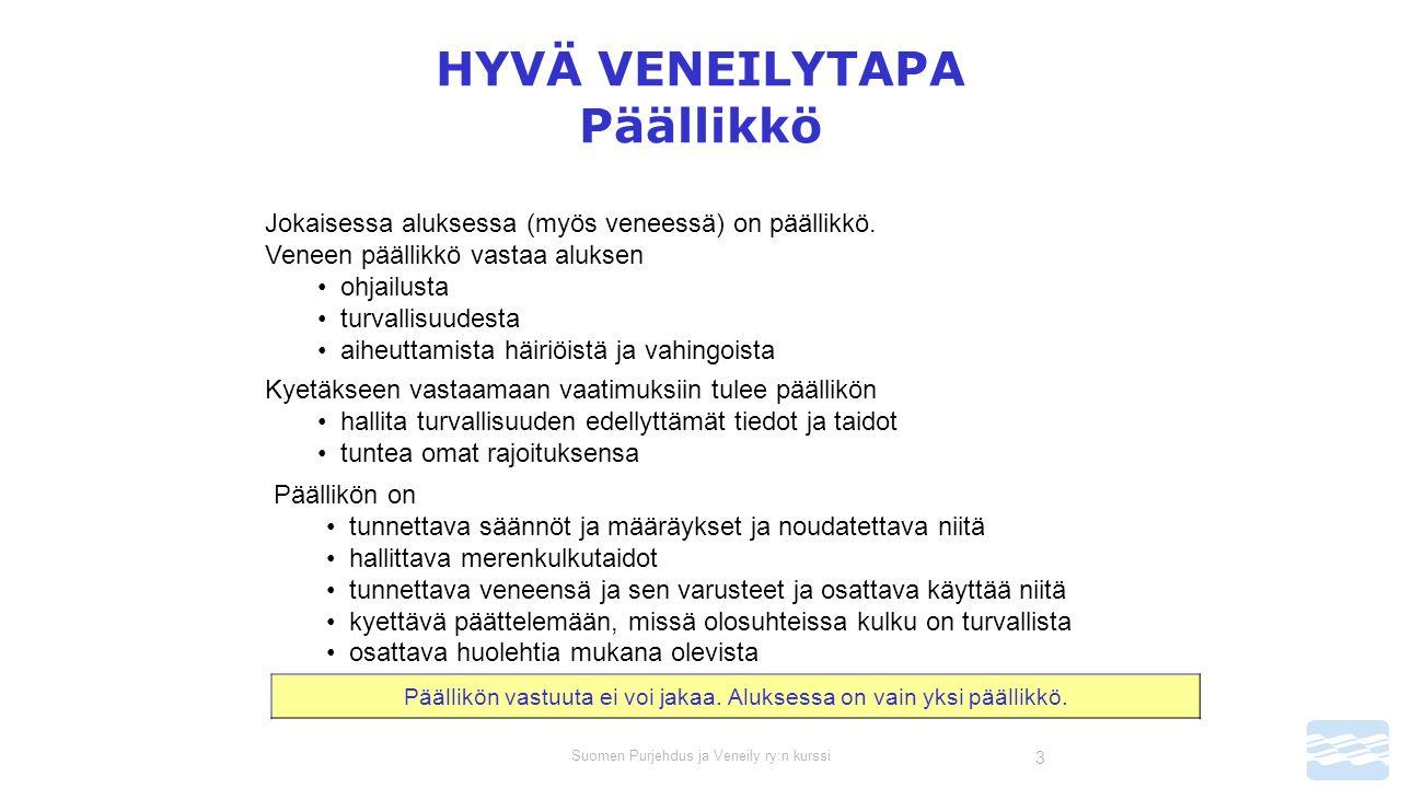 Suomen Purjehdus ja Veneily ry:n kurssi 3 HYVÄ VENEILYTAPA Päällikkö Jokaisessa aluksessa (myös veneessä) on päällikkö.