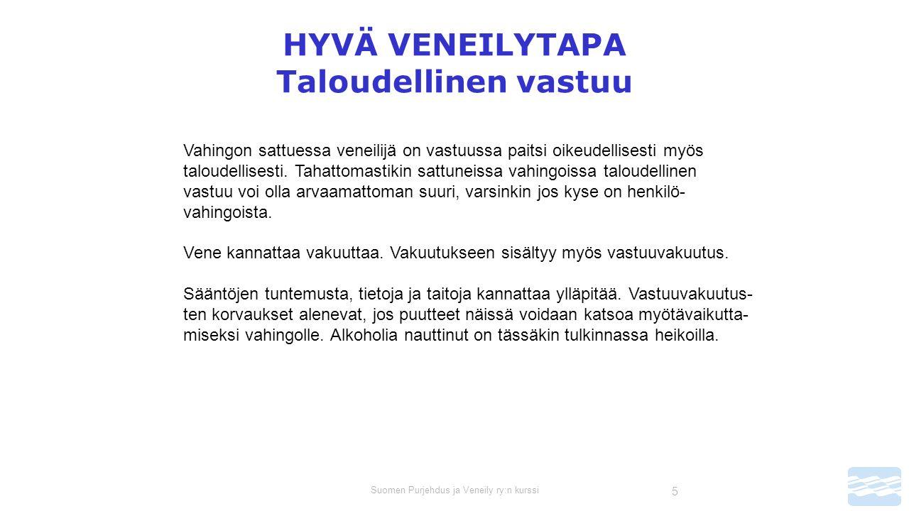 Suomen Purjehdus ja Veneily ry:n kurssi 5 HYVÄ VENEILYTAPA Taloudellinen vastuu Vahingon sattuessa veneilijä on vastuussa paitsi oikeudellisesti myös taloudellisesti.