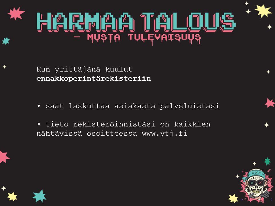 3 3 Uusi yrittäjä, toimi näin: Hanki tilitoimisto Jätä veroilmoitukset ajallaan Maksa verot ajallaan ja oikean suuruisina Anna aina kuitti asiakkaalle, myös kaverille Kysy apua.