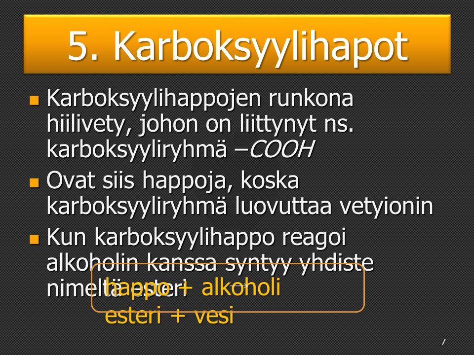 5. Karboksyylihapot Karboksyylihappojen runkona hiilivety, johon on liittynyt ns.