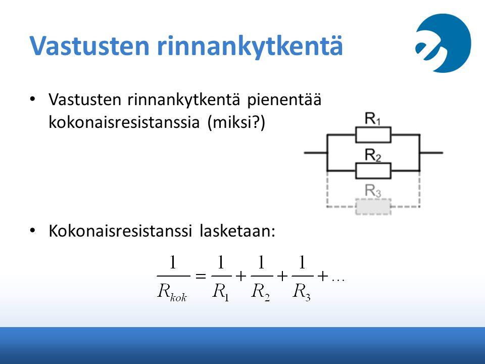 Vastusten rinnankytkentä Vastusten rinnankytkentä pienentää kokonaisresistanssia (miksi ) Kokonaisresistanssi lasketaan: