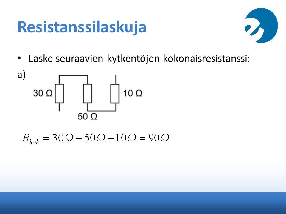 Resistanssilaskuja Laske seuraavien kytkentöjen kokonaisresistanssi: a)