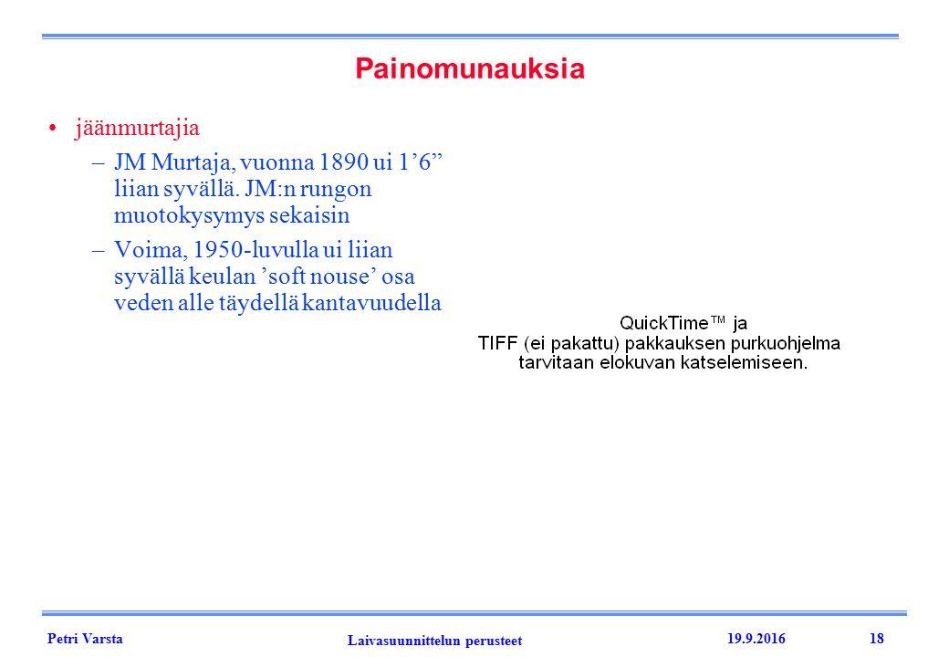 Petri Varsta Laivasuunnittelun perusteet 19.9.201618 Painomunauksia jäänmurtajia –JM Murtaja, vuonna 1890 ui 1'6 liian syvällä.