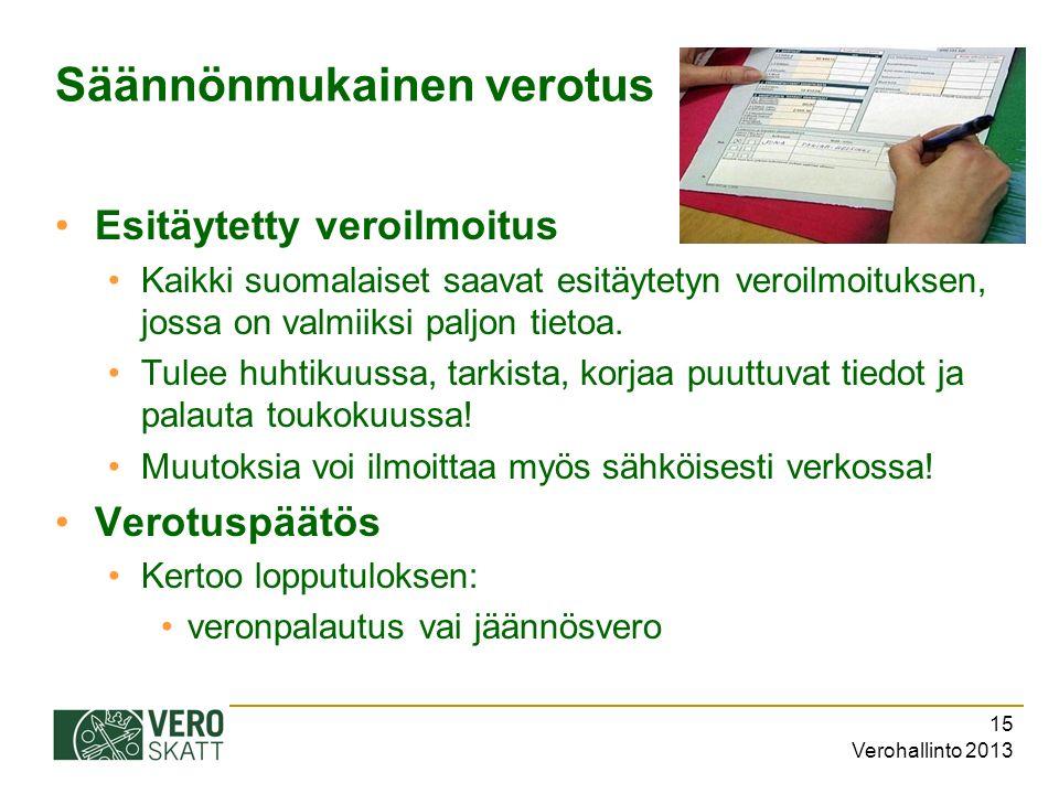Verohallinto 2013 15 Säännönmukainen verotus Esitäytetty veroilmoitus Kaikki suomalaiset saavat esitäytetyn veroilmoituksen, jossa on valmiiksi paljon tietoa.