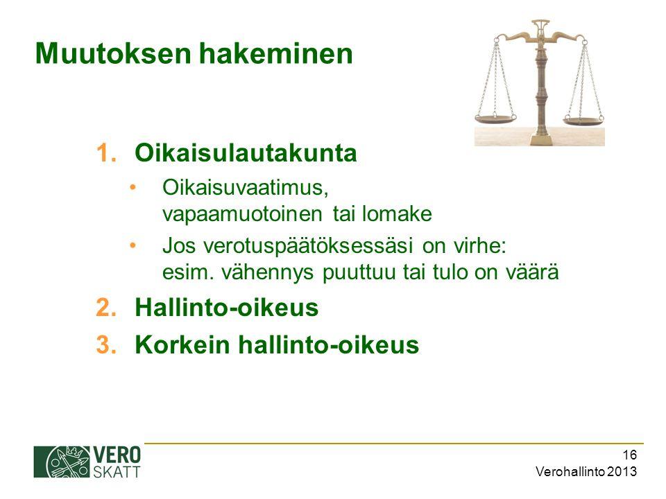 Verohallinto 2013 16 Muutoksen hakeminen 1.Oikaisulautakunta Oikaisuvaatimus, vapaamuotoinen tai lomake Jos verotuspäätöksessäsi on virhe: esim.