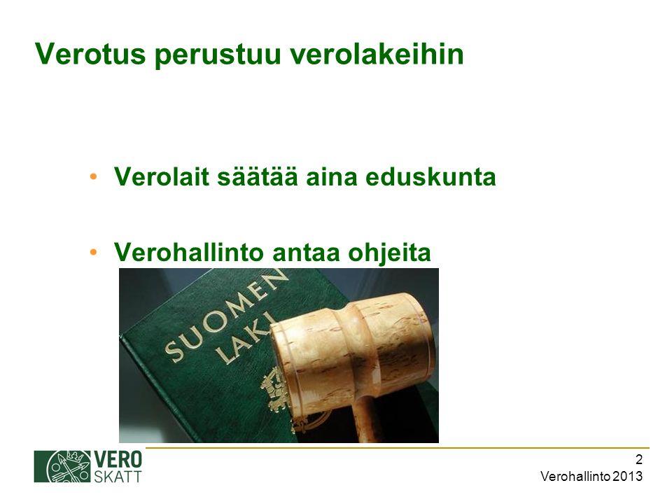 Verohallinto 2013 2 Verotus perustuu verolakeihin Verolait säätää aina eduskunta Verohallinto antaa ohjeita