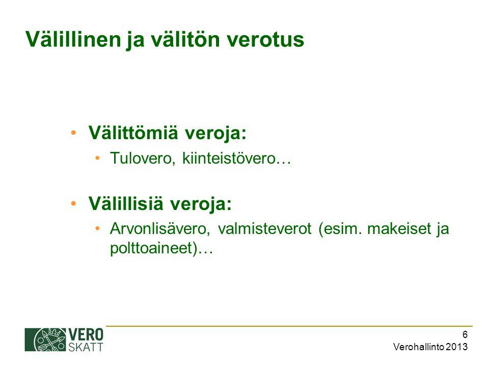 Verohallinto 2013 6 Välillinen ja välitön verotus Välittömiä veroja: Tulovero, kiinteistövero… Välillisiä veroja: Arvonlisävero, valmisteverot (esim.