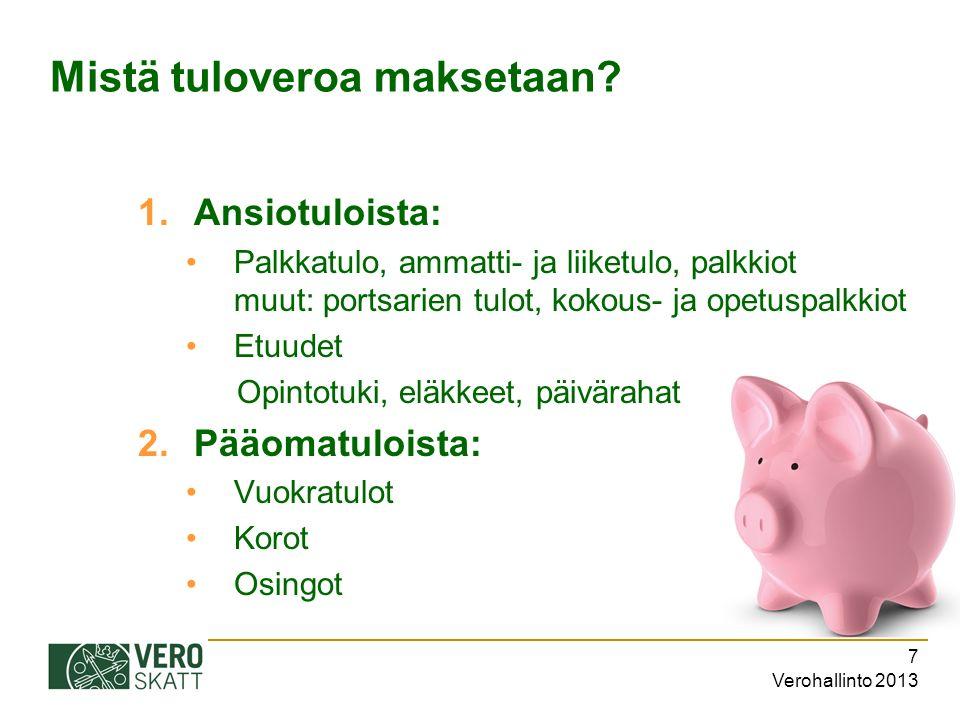 Verohallinto 2013 7 Mistä tuloveroa maksetaan.
