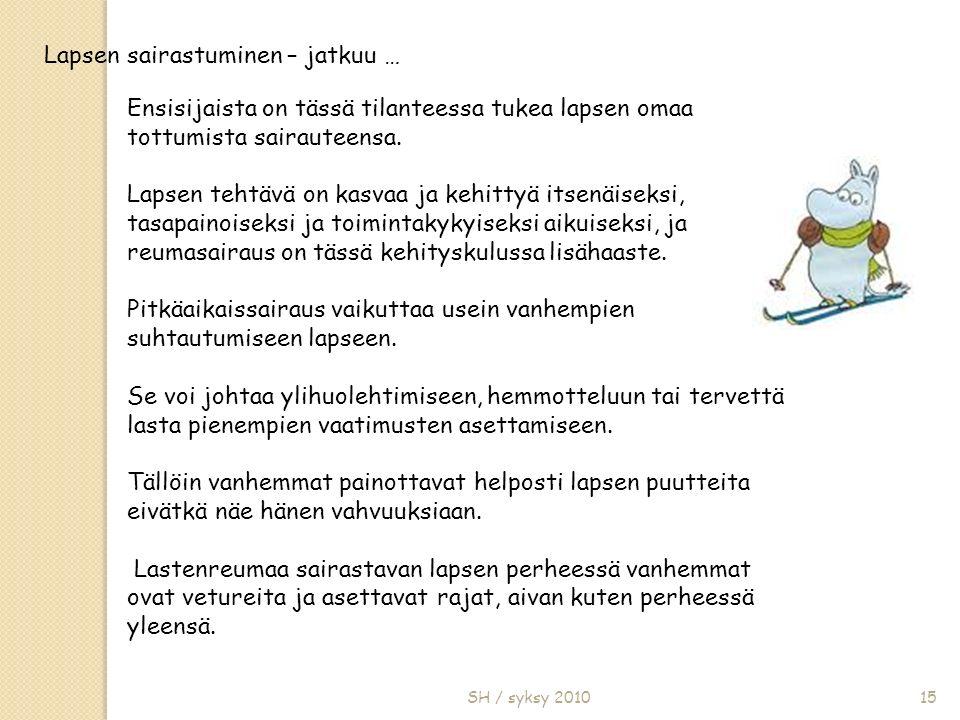 SH / syksy 201015 Ensisijaista on tässä tilanteessa tukea lapsen omaa tottumista sairauteensa.