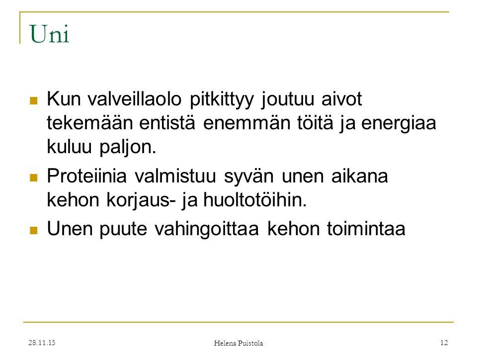 28.11.15 Helena Puistola 12 Uni Kun valveillaolo pitkittyy joutuu aivot tekemään entistä enemmän töitä ja energiaa kuluu paljon.