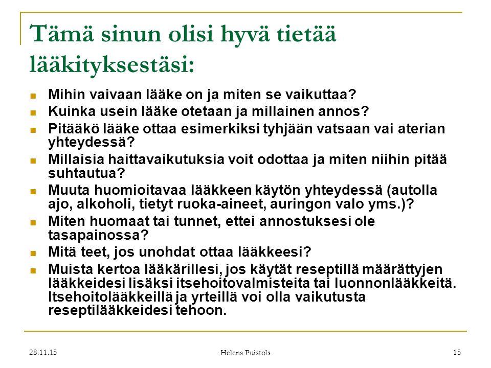 28.11.15 Helena Puistola 15 Tämä sinun olisi hyvä tietää lääkityksestäsi: Mihin vaivaan lääke on ja miten se vaikuttaa.
