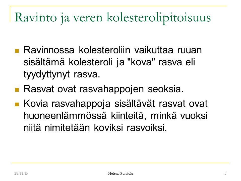 28.11.15 Helena Puistola 5 Ravinto ja veren kolesterolipitoisuus Ravinnossa kolesteroliin vaikuttaa ruuan sisältämä kolesteroli ja kova rasva eli tyydyttynyt rasva.