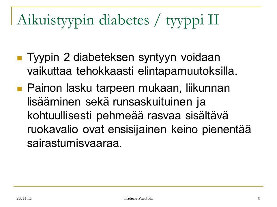 28.11.15 Helena Puistola 8 Aikuistyypin diabetes / tyyppi II Tyypin 2 diabeteksen syntyyn voidaan vaikuttaa tehokkaasti elintapamuutoksilla.